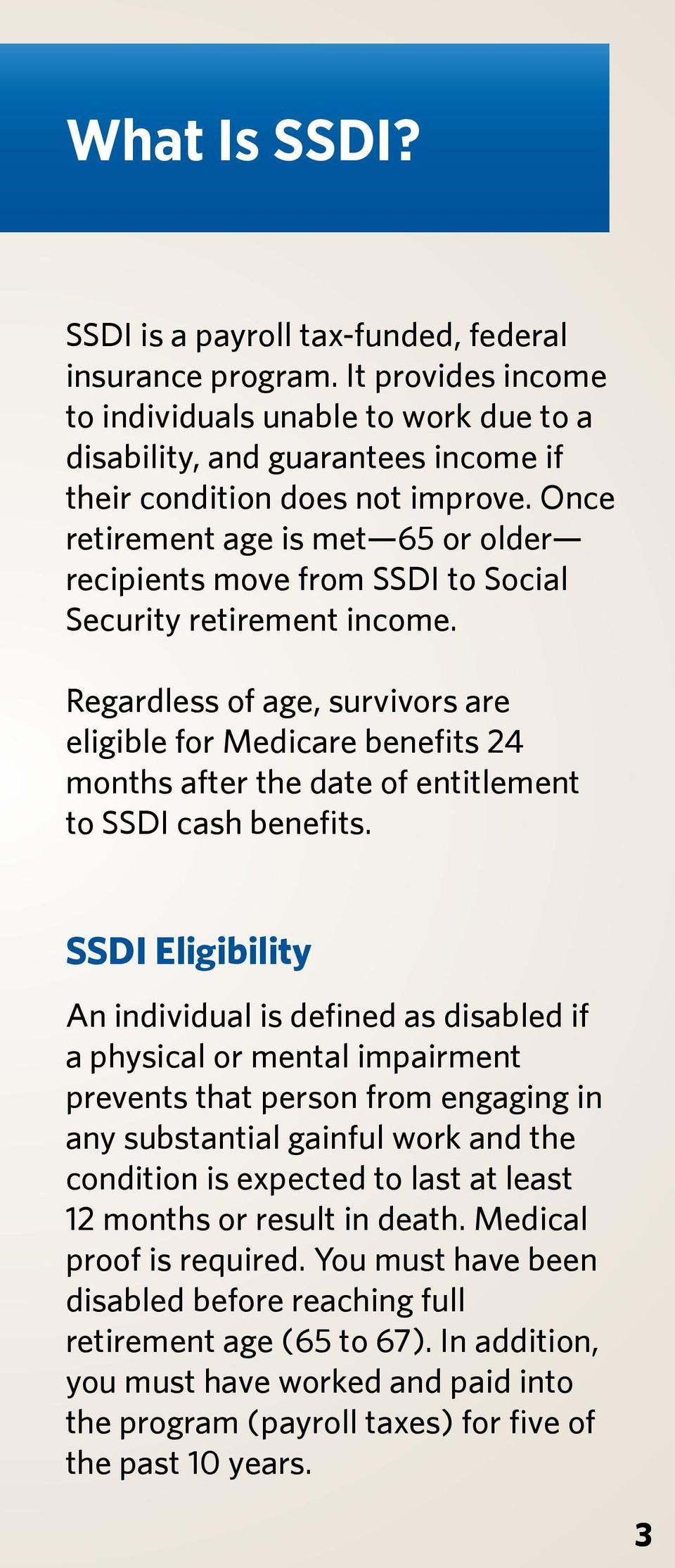 Regardless of age, survivors are eligible for Medicare benefits 24 months after the date of entitlement to SSDI cash benefits.