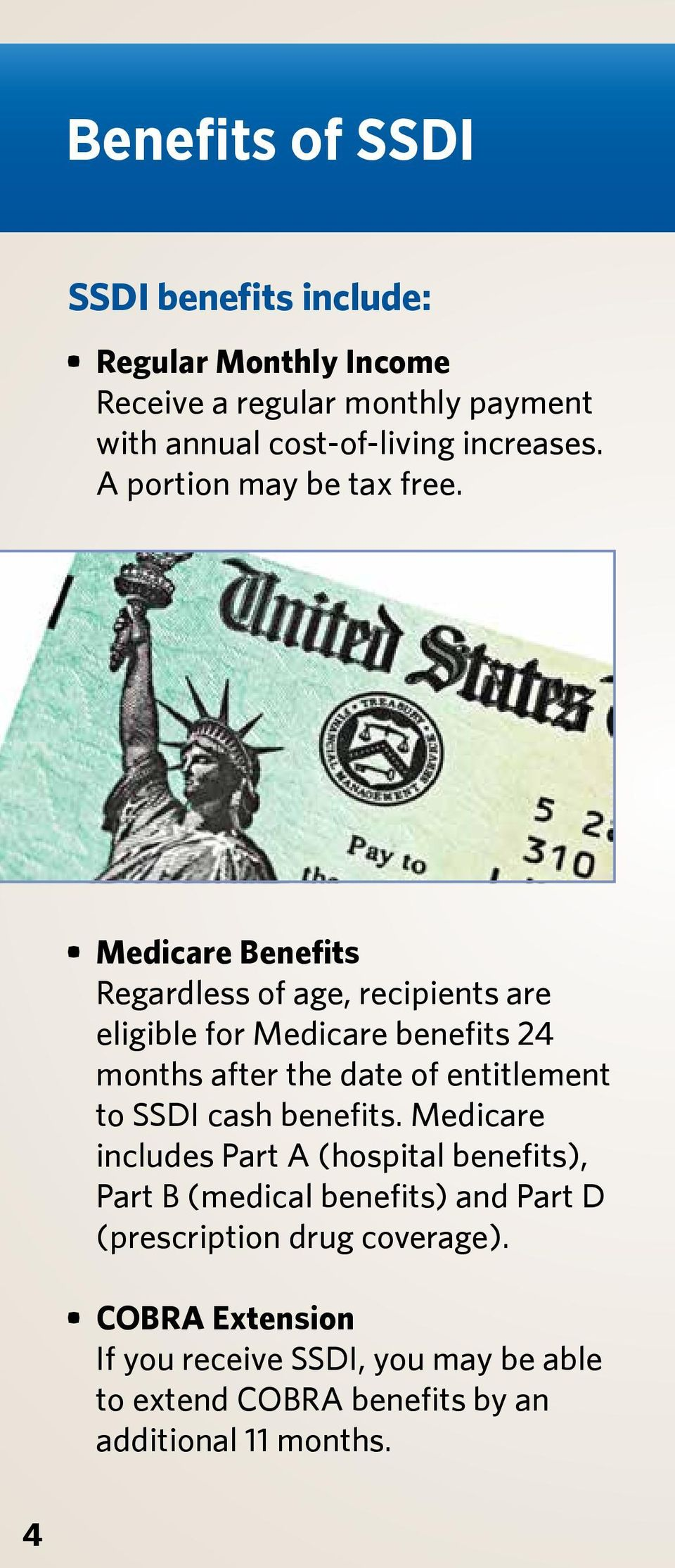 Medicare Benefits Regardless of age, recipients are eligible for Medicare benefits 24 months after the date of entitlement to SSDI