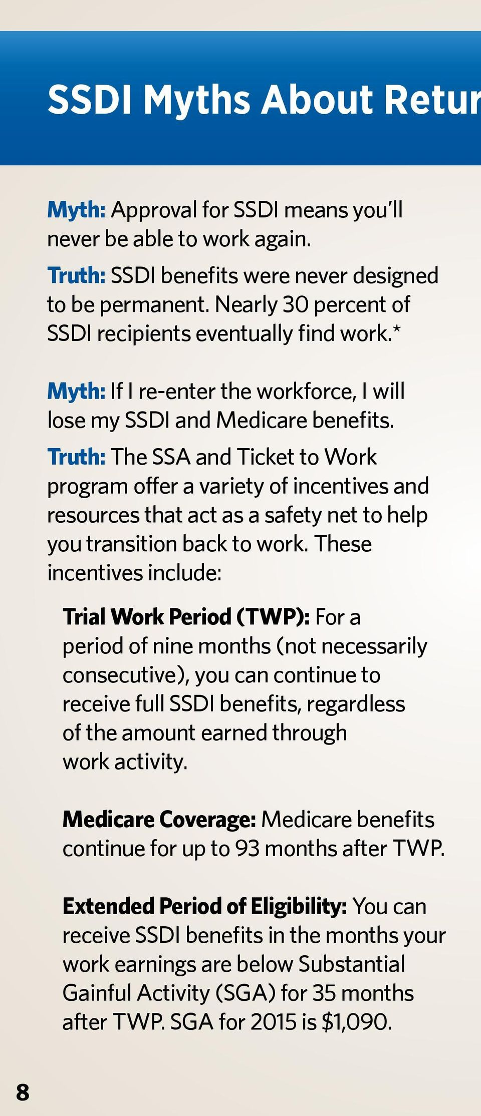 Truth: The SSA and Ticket to Work program offer a variety of incentives and resources that act as a safety net to help you transition back to work.