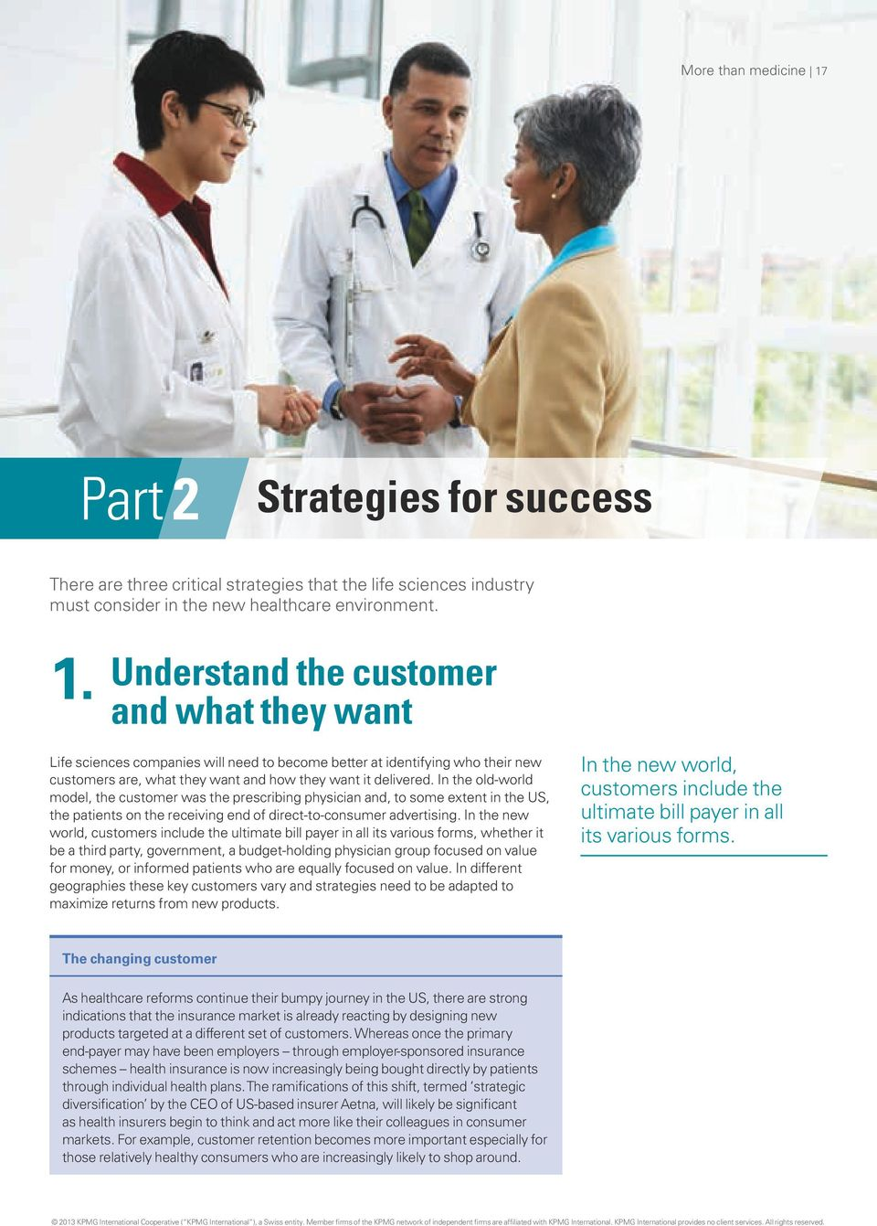 Understand the customer and what they want Life sciences companies will need to become better at identifying who their new customers are, what they want and how they want it delivered.