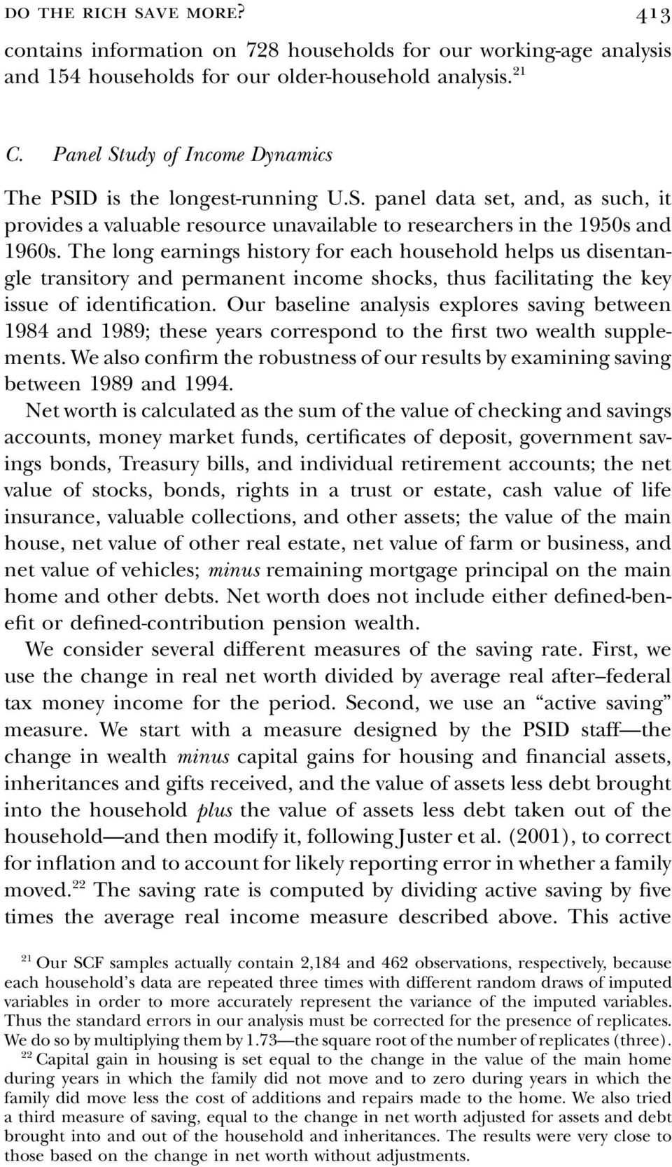 The long earnings history for each household helps us disentangle transitory and permanent income shocks, thus facilitating the key issue of identification.