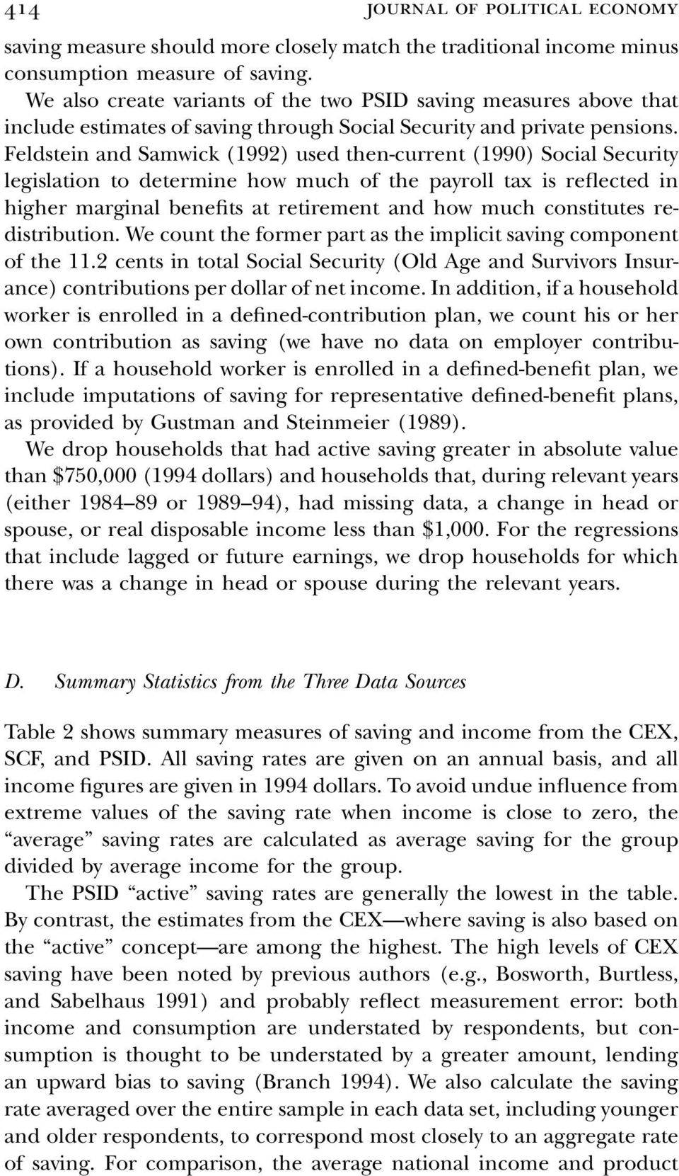 Feldstein and Samwick (1992) used then-current (1990) Social Security legislation to determine how much of the payroll tax is reflected in higher marginal benefits at retirement and how much