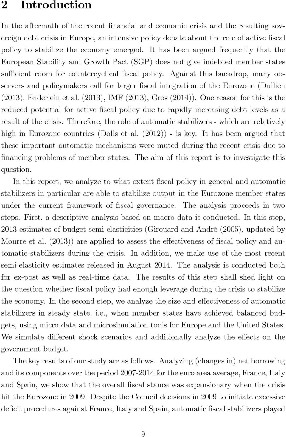 Against this backdrop, many observers and policymakers call for larger scal integration of the Eurozone (Dullien (), Enderlein et al. (), IMF (), Gros ()).