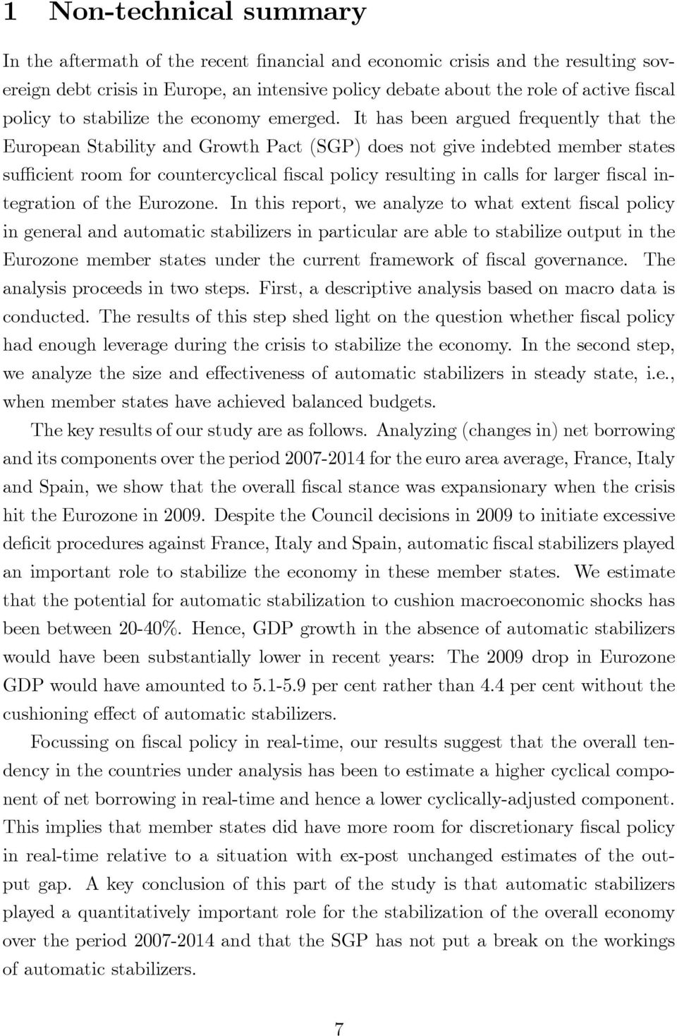 It has been argued frequently that the European Stability and Growth Pact (SGP) does not give indebted member states su cient room for countercyclical scal policy resulting in calls for larger scal