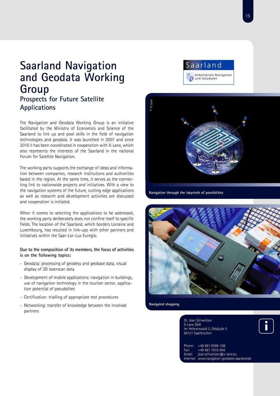It was launched n 2007 and snce 2010 t has been coordnated n cooperaton wth X-Lane, whch also represents the nterests of the Saarland n the natonal Forum for Satellte Navgaton.
