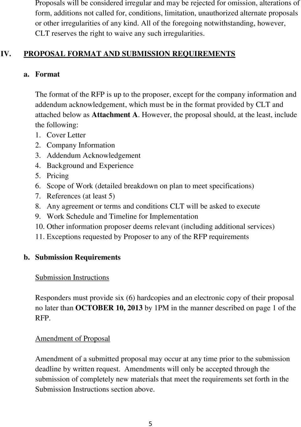 Format The format of the RFP is up to the proposer, except for the company information and addendum acknowledgement, which must be in the format provided by CLT and attached below as Attachment A.