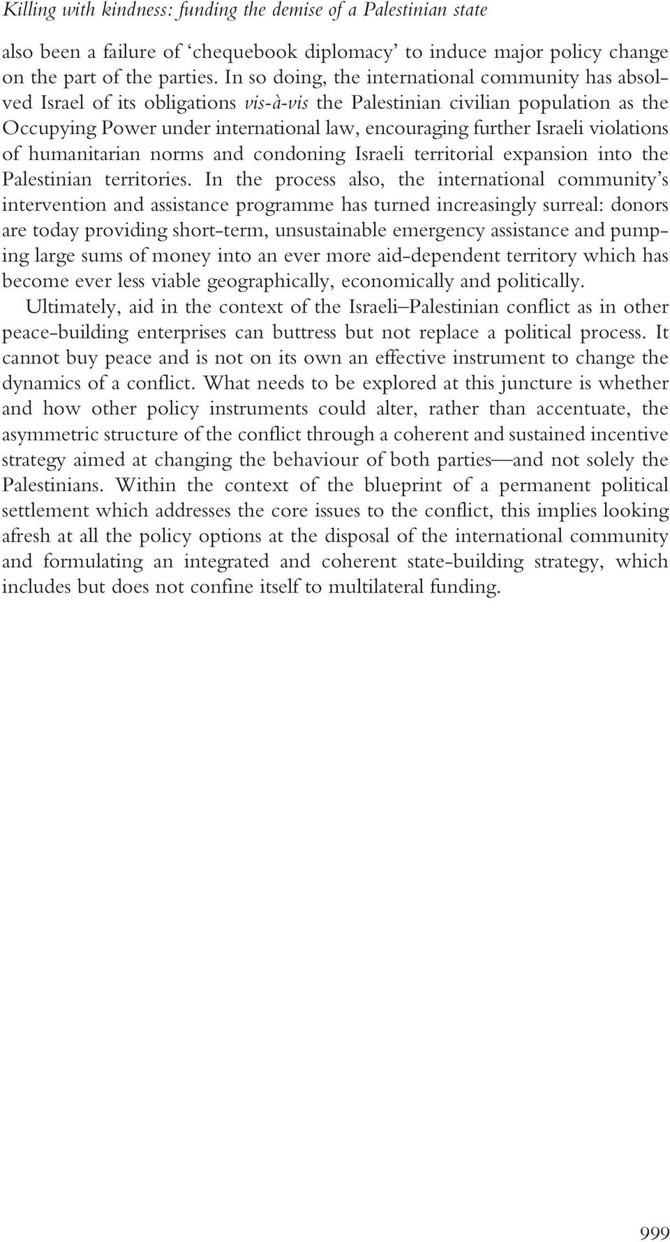 Israeli violations of humanitarian norms and condoning Israeli territorial expansion into the Palestinian territories.