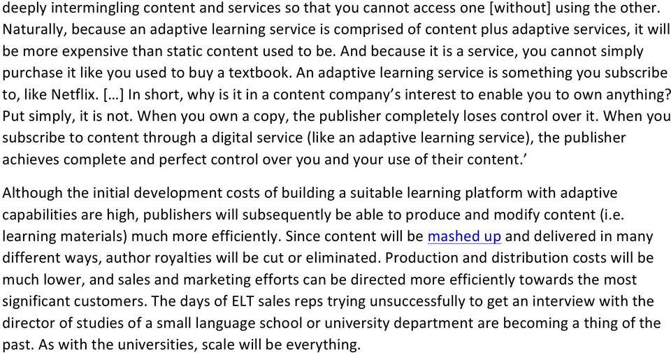 And because it is a service, you cannot simply purchase it like you used to buy a textbook. An adaptive learning service is something you subscribe to, like Netflix.