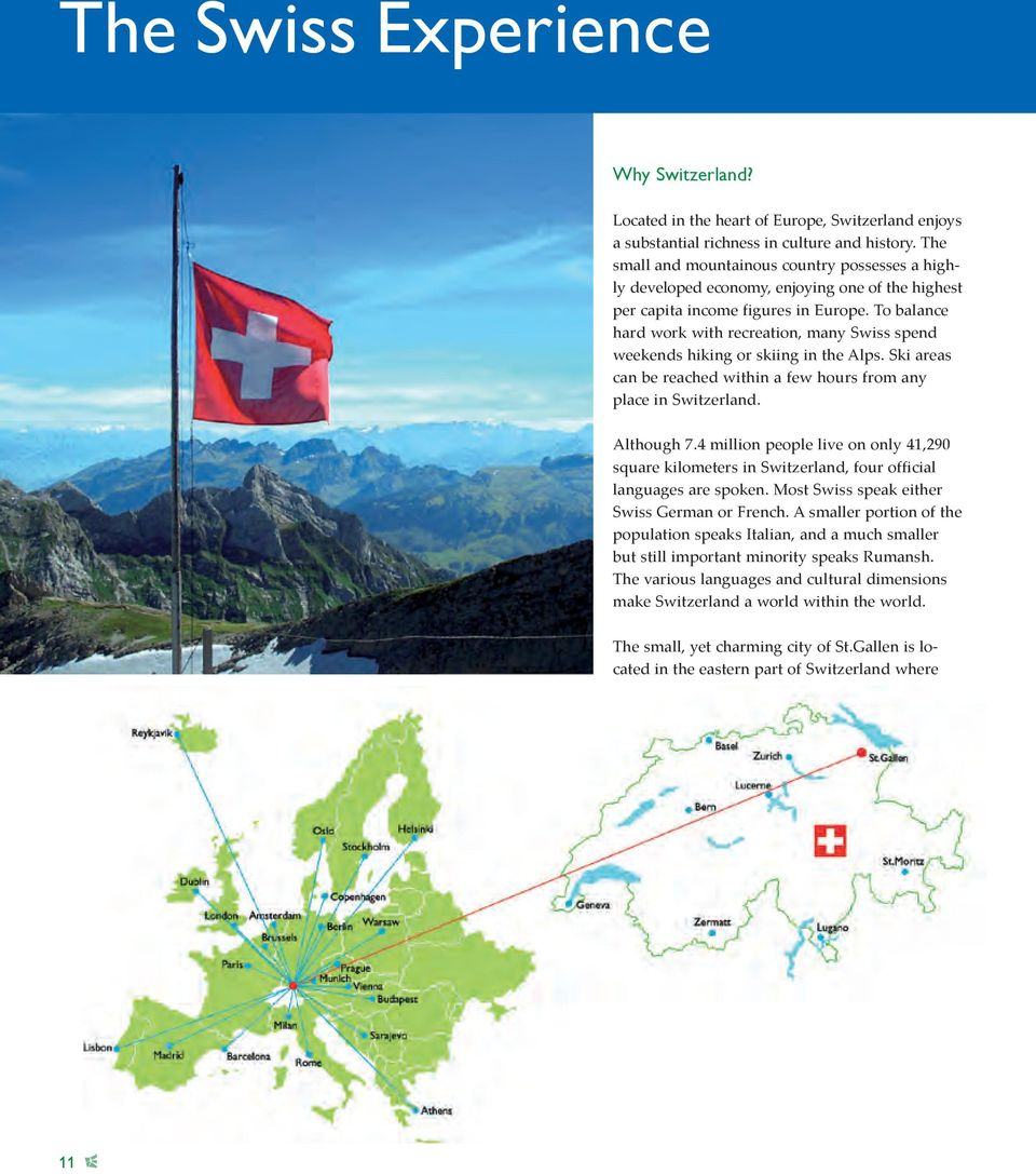 To balance hard work with recreation, many Swiss spend weekends hiking or skiing in the Alps. Ski areas can be reached within a few hours from any place in Switzerland. Although 7.