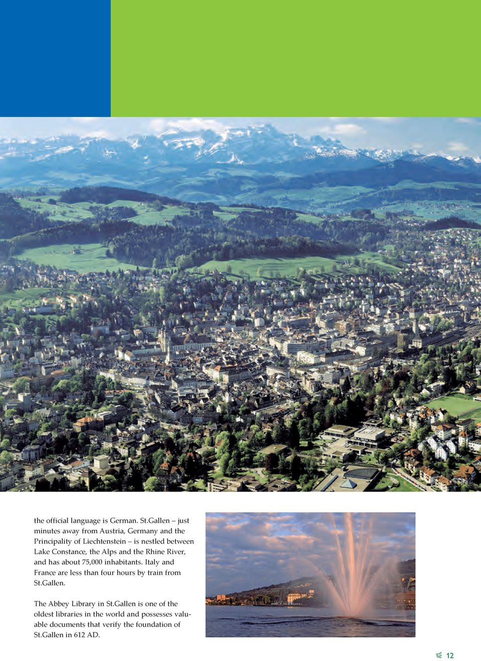 Constance, the Alps and the Rhine River, and has about 75,000 inhabitants.