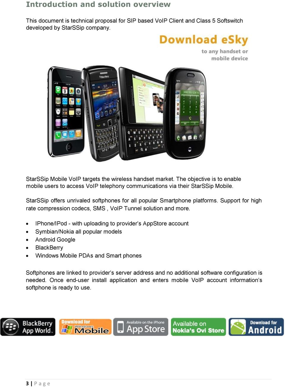 StarSSip offers unrivaled softphones for all popular Smartphone platforms. Support for high rate compression codecs, SMS, VoIP Tunnel solution and more.