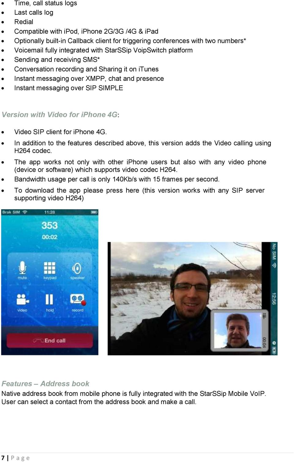 with Video for iphone 4G: Video SIP client for iphone 4G. In addition to the features described above, this version adds the Video calling using H264 codec.