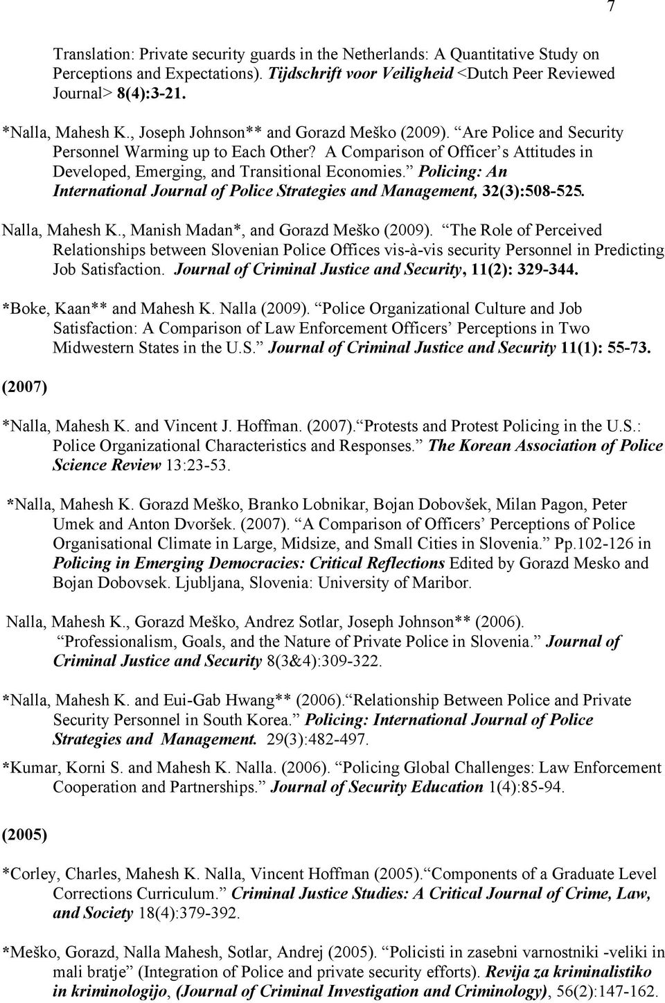 Policing: An International Journal of Police Strategies and Management, 32(3):508-525. Nalla, Mahesh K., Manish Madan*, and Gorazd Meško (2009).