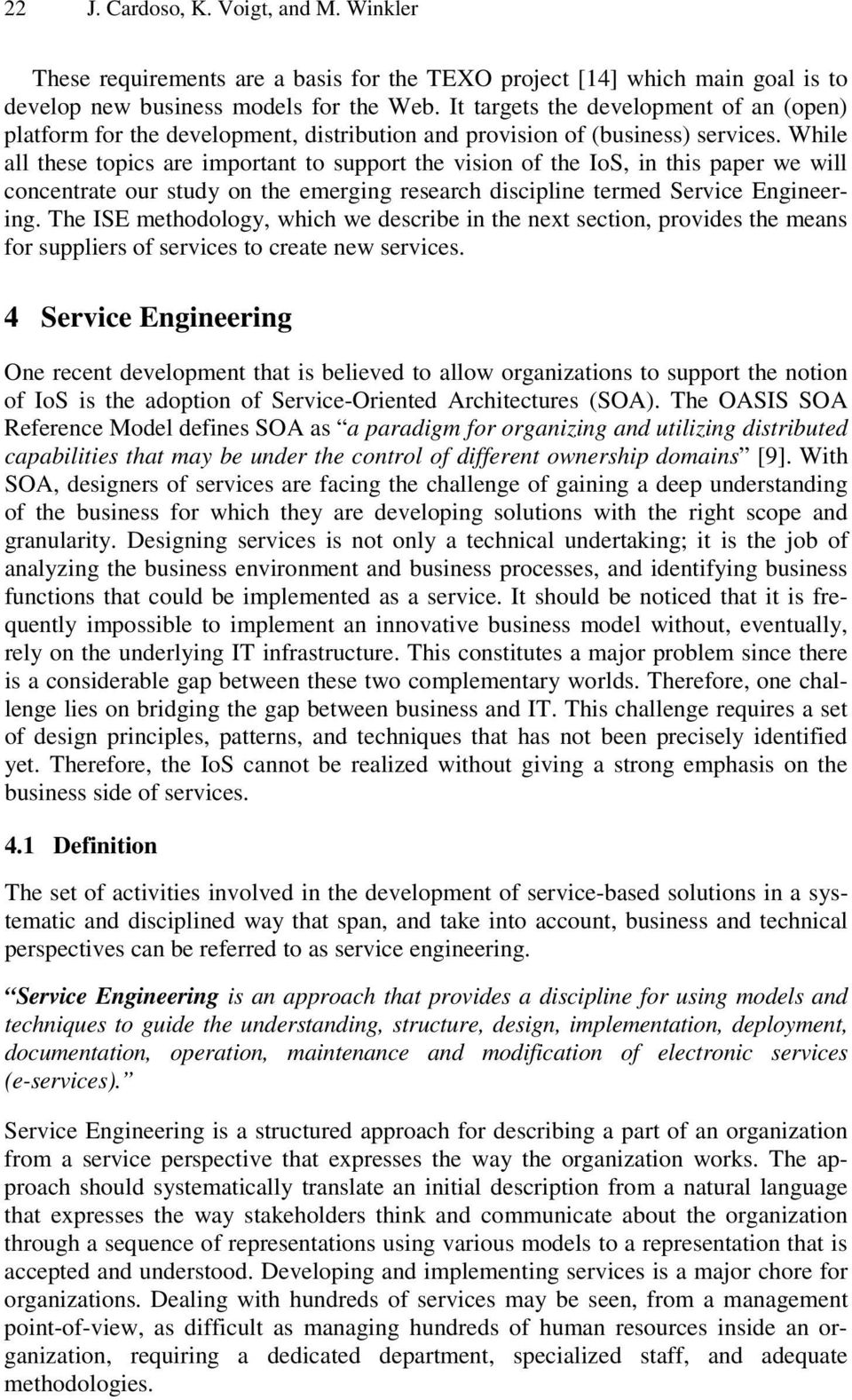 While all these topics are important to support the vision of the IoS, in this paper we will concentrate our study on the emerging research discipline termed Service Engineering.