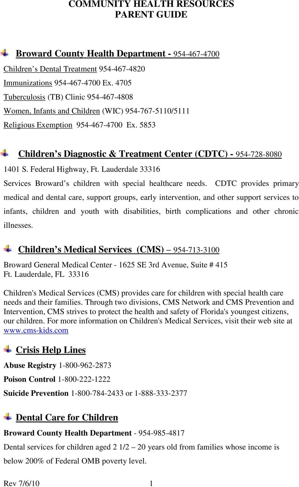 5853 Children s Diagnostic & Treatment Center (CDTC) - 954-728-8080 1401 S. Federal Highway, Ft. Lauderdale 33316 Services Broward s children with special healthcare needs.