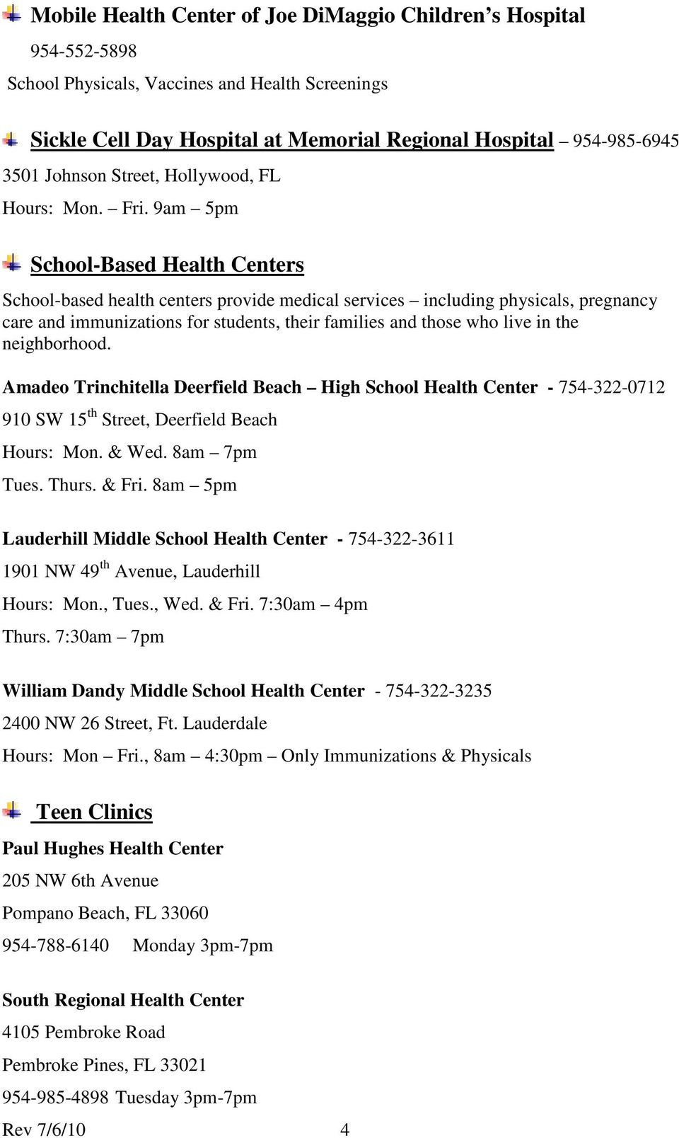 9am 5pm School-Based Health Centers School-based health centers provide medical services including physicals, pregnancy care and immunizations for students, their families and those who live in the
