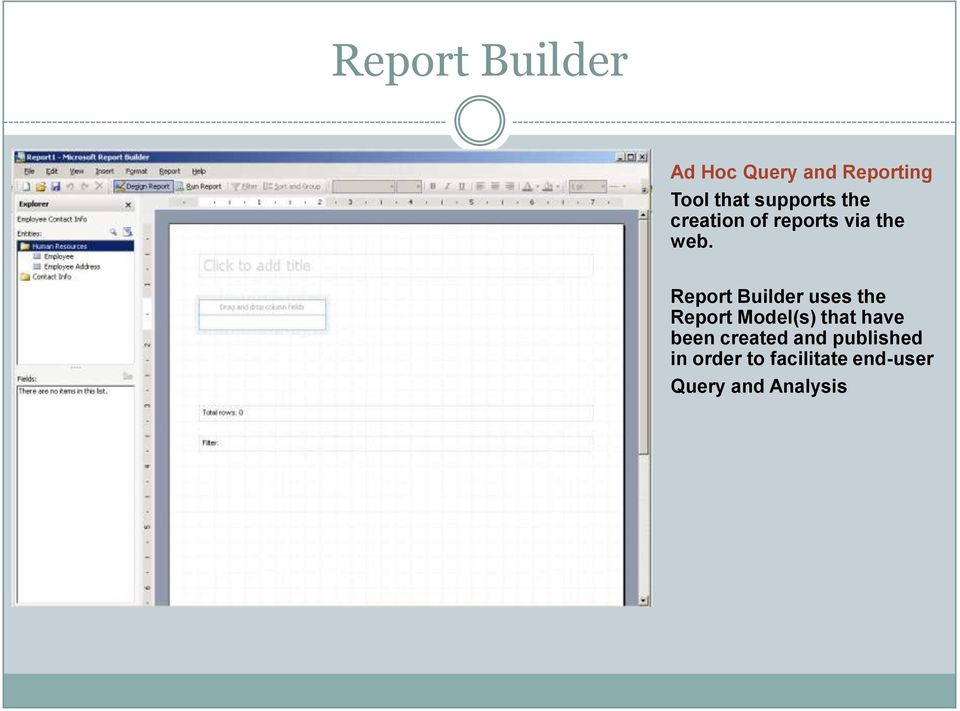 Report Builder uses the Report Model(s) that have been