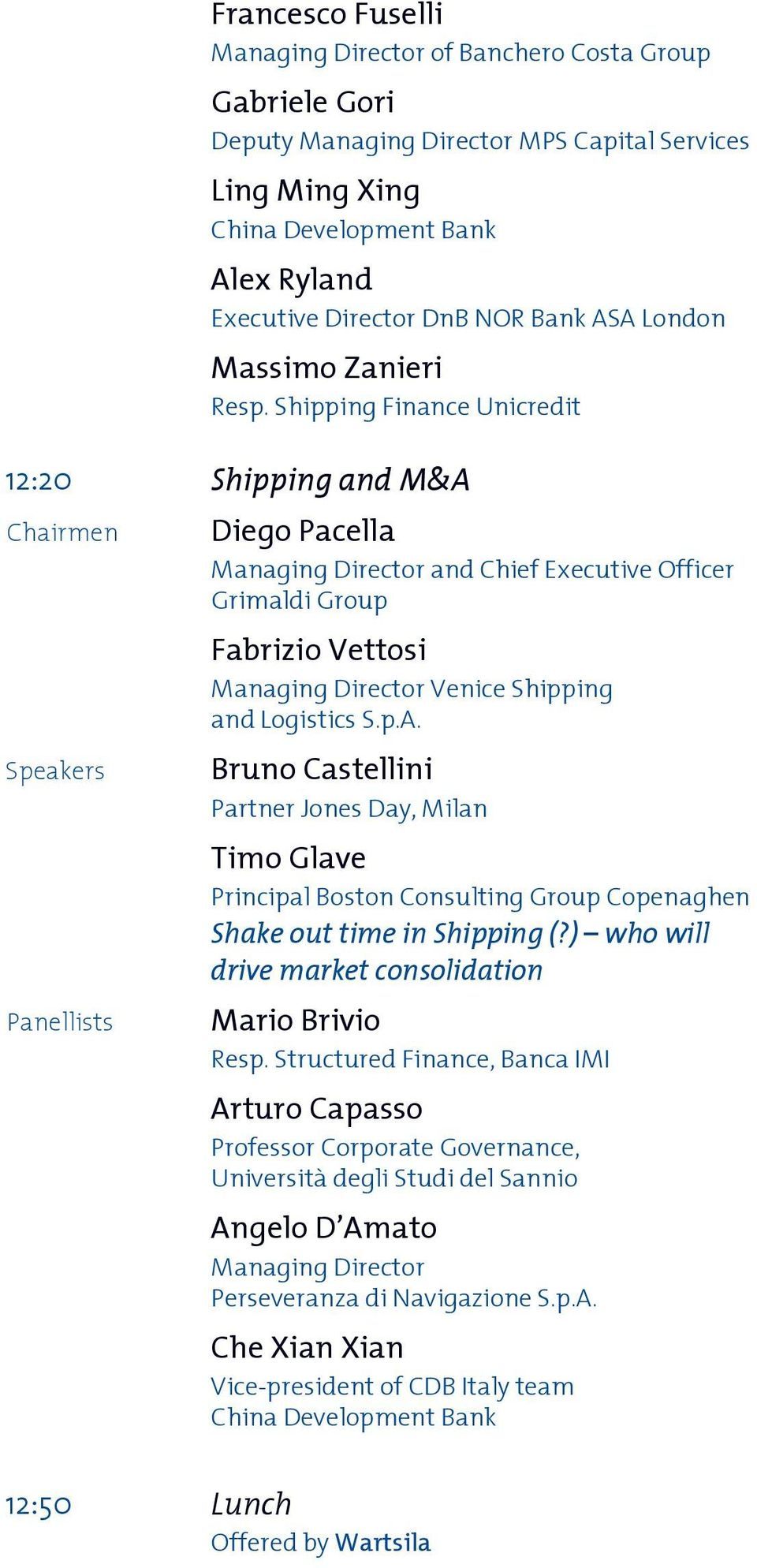 Shipping Finance Unicredit 12:20 Shipping and M&A Chairmen Speakers Diego Pacella Managing Director and Chief Executive Officer Grimaldi Group Fabrizio Vettosi Managing Director Venice Shipping and