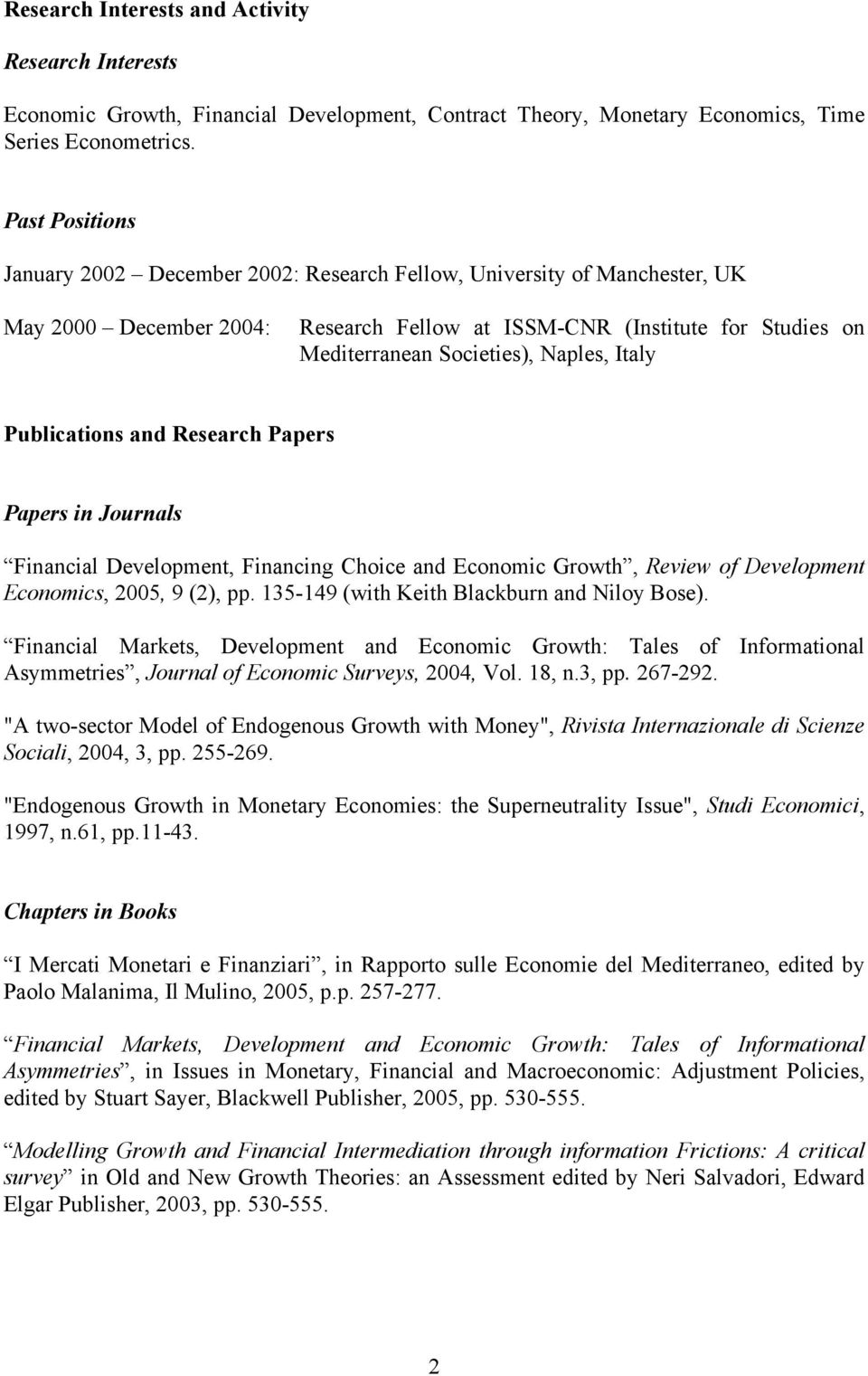 Naples, Italy Publications and Research Papers Papers in Journals Financial Development, Financing Choice and Economic Growth, Review of Development Economics, 2005, 9 (2), pp.