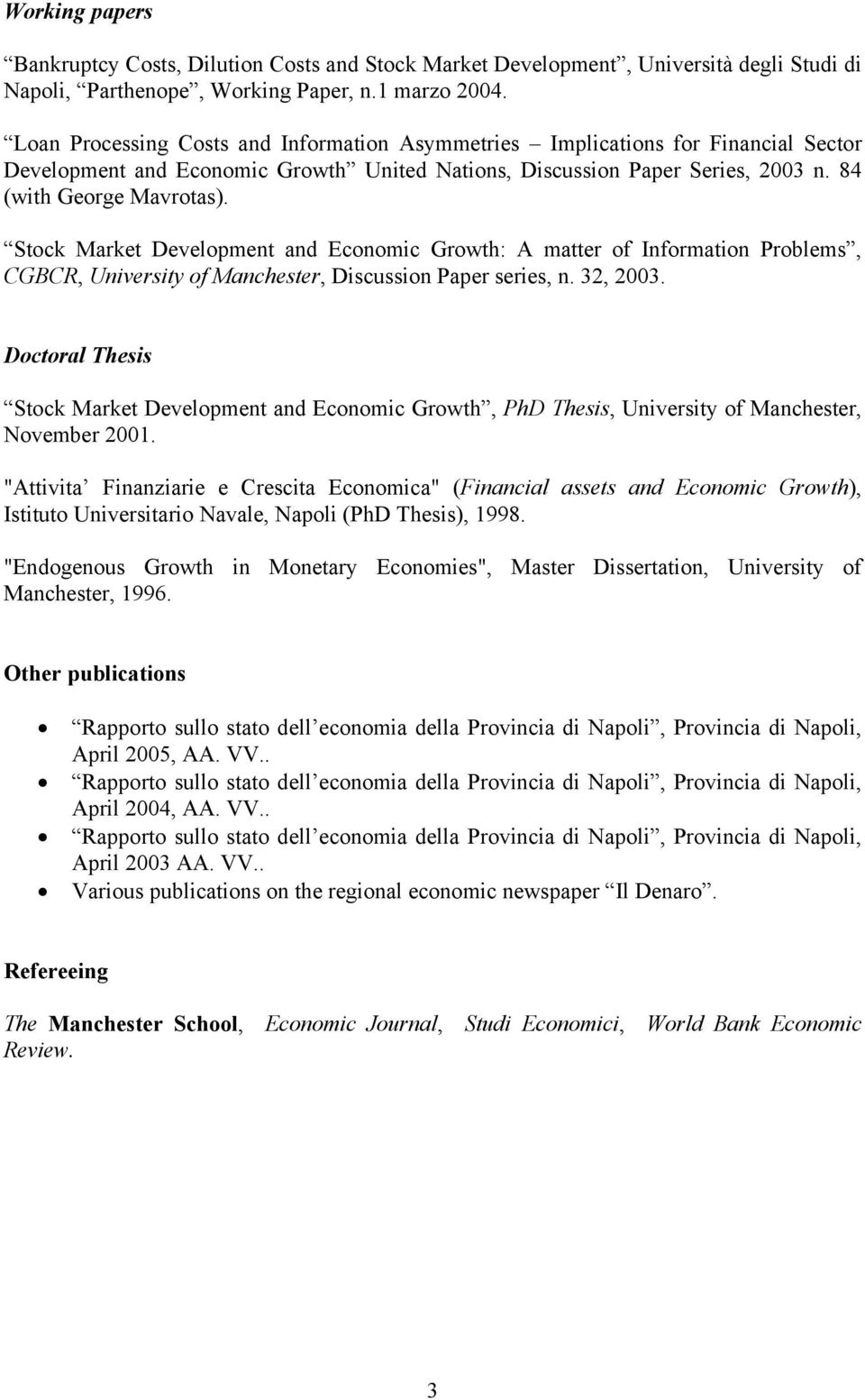 Stock Market Development and Economic Growth: A matter of Information Problems, CGBCR, University of Manchester, Discussion Paper series, n. 32, 2003.
