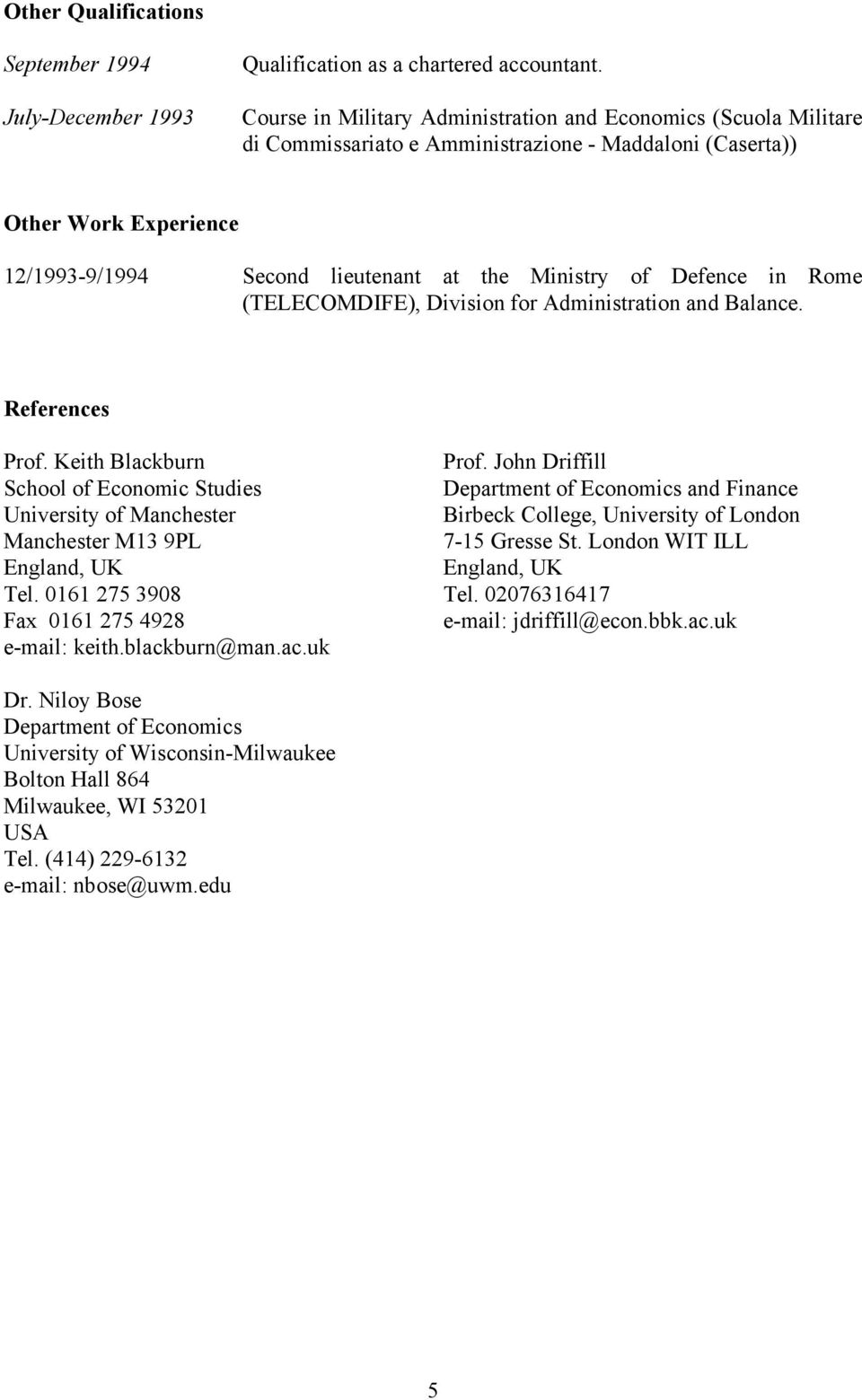 Defence in Rome (TELECOMDIFE), Division for Administration and Balance. References Prof. Keith Blackburn School of Economic Studies University of Manchester Manchester M13 9PL England, UK Tel.