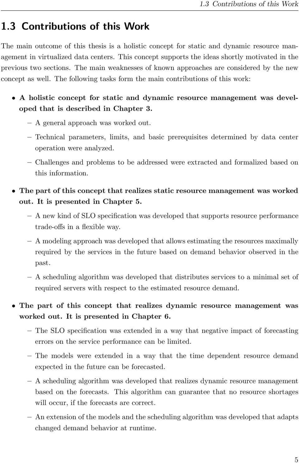 The following tasks form the main contributions of this work: A holistic concept for static and dynamic resource management was developed that is described in Chapter 3.