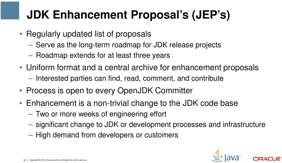open to every OpenJDK Committer Enhancement is a non-trivial change to the JDK code base Two or more weeks of engineering effort significant change to