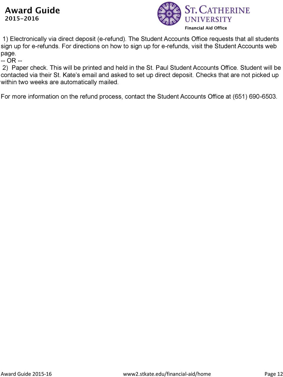 Paul Student Accounts Office. Student will be contacted via their St. Kate s email and asked to set up direct deposit.
