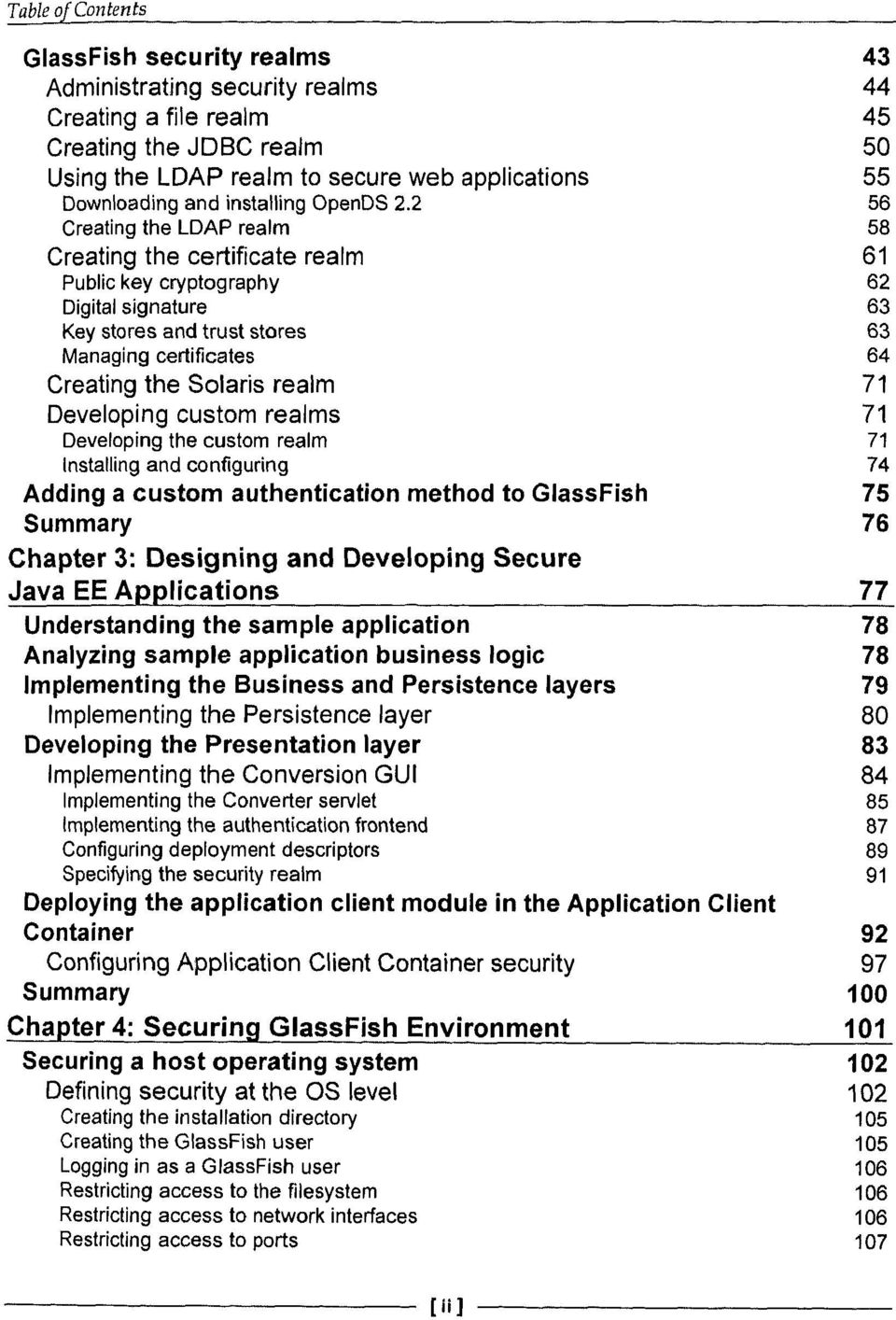 71 Developing custom realms 71 Developing the custom realm 71 Installing and configuring 74 Adding a custom authentication method to GlassFish 75 Summary 76 Chapter 3: Designing and Developing Secure