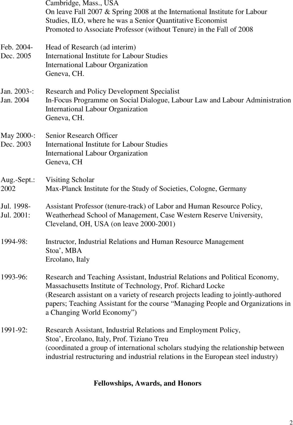 Fall of 2008 Feb. 2004- Dec. 2005 Jan. 2003-: Jan. 2004 May 2000-: Dec. 2003 Head of Research (ad interim) International Institute for Labour Studies International Labour Organization Geneva, CH.