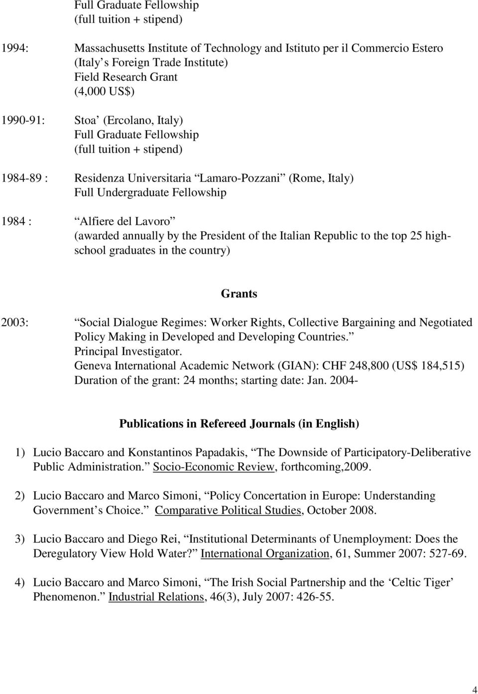 Lavoro (awarded annually by the President of the Italian Republic to the top 25 highschool graduates in the country) Grants 2003: Social Dialogue Regimes: Worker Rights, Collective Bargaining and