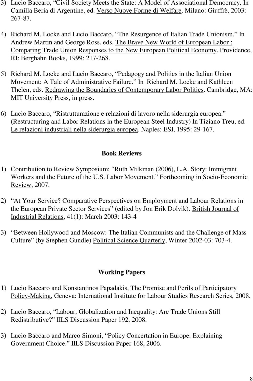 The Brave New World of European Labor : Comparing Trade Union Responses to the New European Political Economy. Providence, RI: Berghahn Books, 1999: 217-268. 5) Richard M.