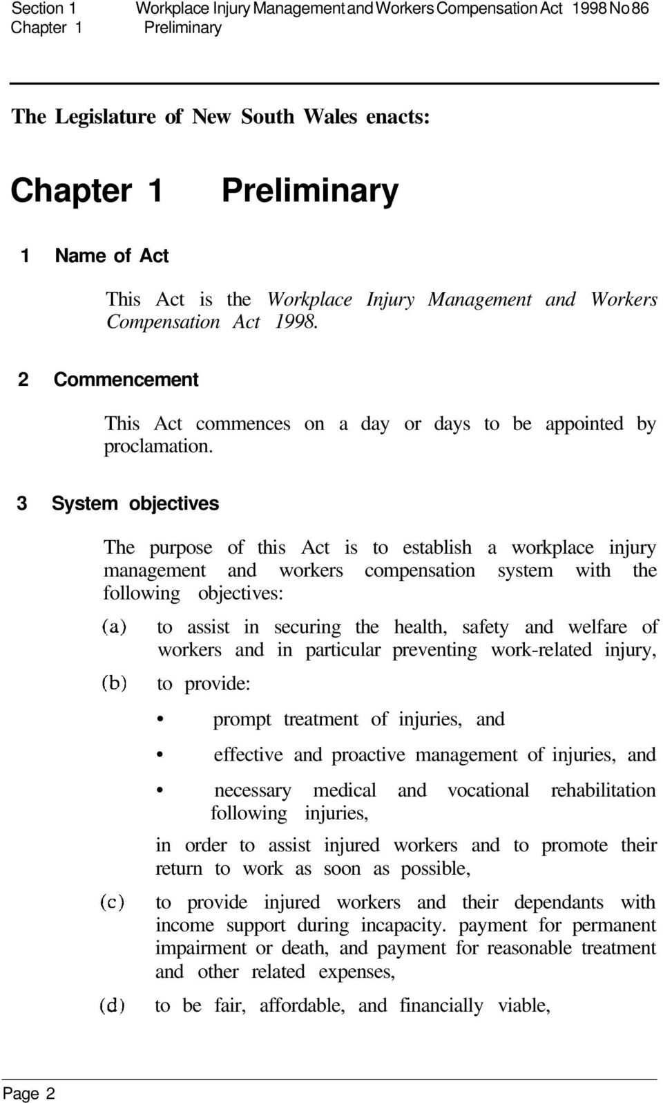 3 System objectives The purpose of this Act is to establish a workplace injury management and workers compensation system with the following objectives: to assist in securing the health, safety and