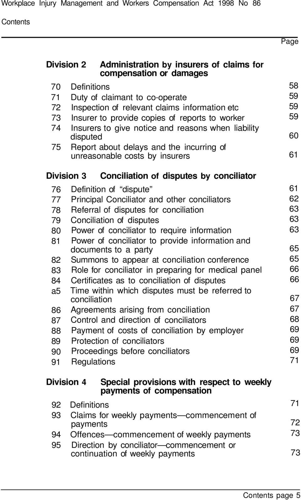 the incurring of unreasonable costs by insurers Division 3 Conciliation of disputes by conciliator 76 Definition of dispute 77 Principal Conciliator and other conciliators 78 Referral of disputes for