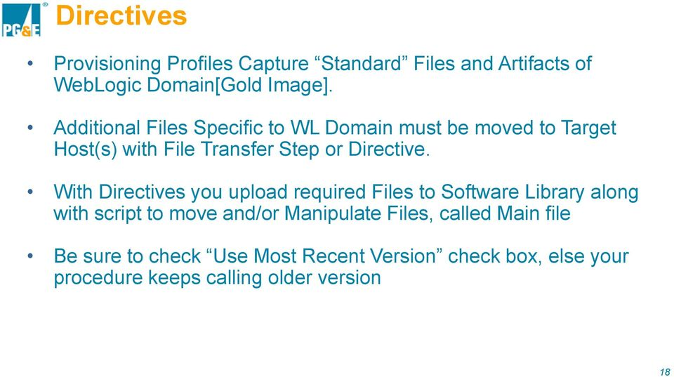 With Directives you upload required Files to Software Library along with script to move and/or Manipulate