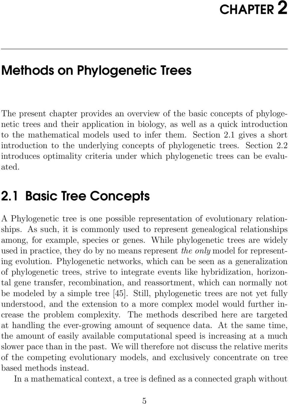 2.1 Basic Tree Concepts A Phylogenetic tree is one possible representation of evolutionary relationships.