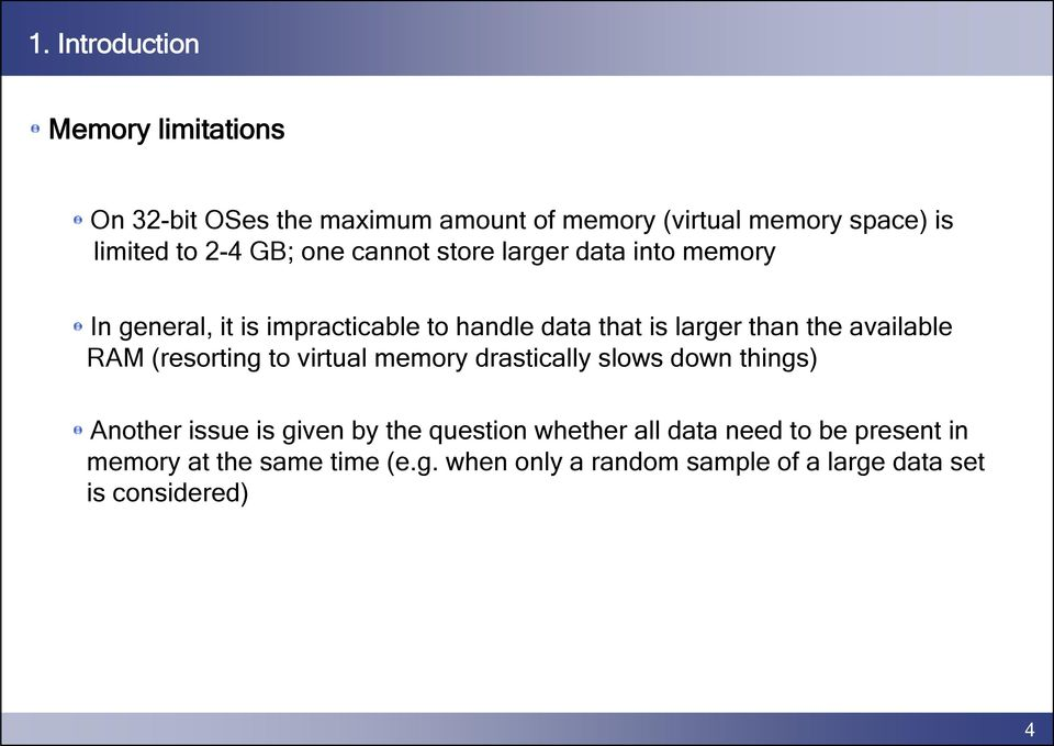 available RAM (resorting to virtual memory drastically slows down things) Another issue is given by the question