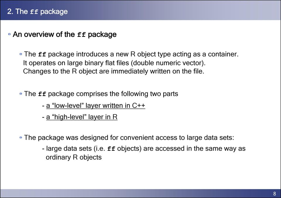 The ff package comprises the following two parts - a low-level layer written in C++ - a high-level layer in R The package was