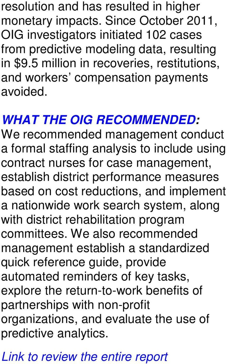 WHAT THE OIG RECOMMENDED: We recommended management conduct a formal staffing analysis to include using contract nurses for case management, establish district performance measures based on cost