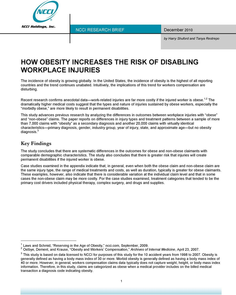 Intuitively, the implications of this trend for workers compensation are disturbing. Recent research confirms anecdotal data work-related injuries are far more costly if the injured worker is obese.