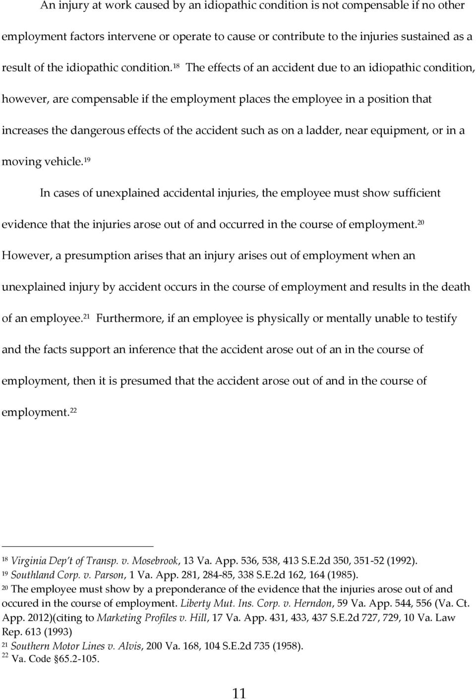 18 The effects of an accident due to an idiopathic condition, however, are compensable if the employment places the employee in a position that increases the dangerous effects of the accident such as