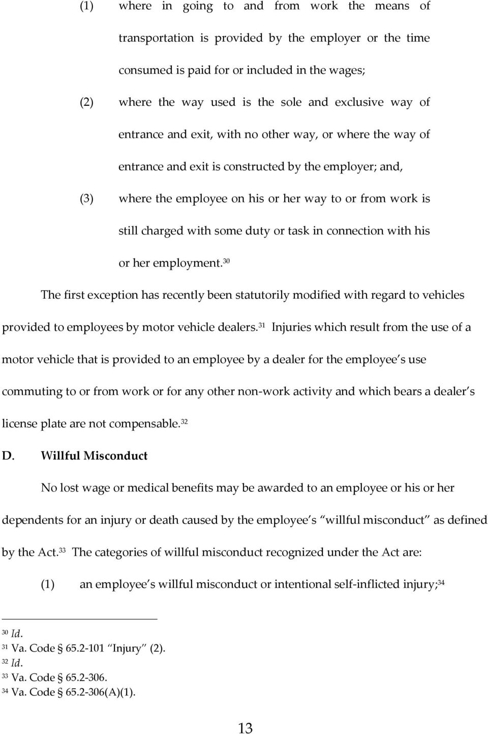 some duty or task in connection with his or her employment. 30 The first exception has recently been statutorily modified with regard to vehicles provided to employees by motor vehicle dealers.