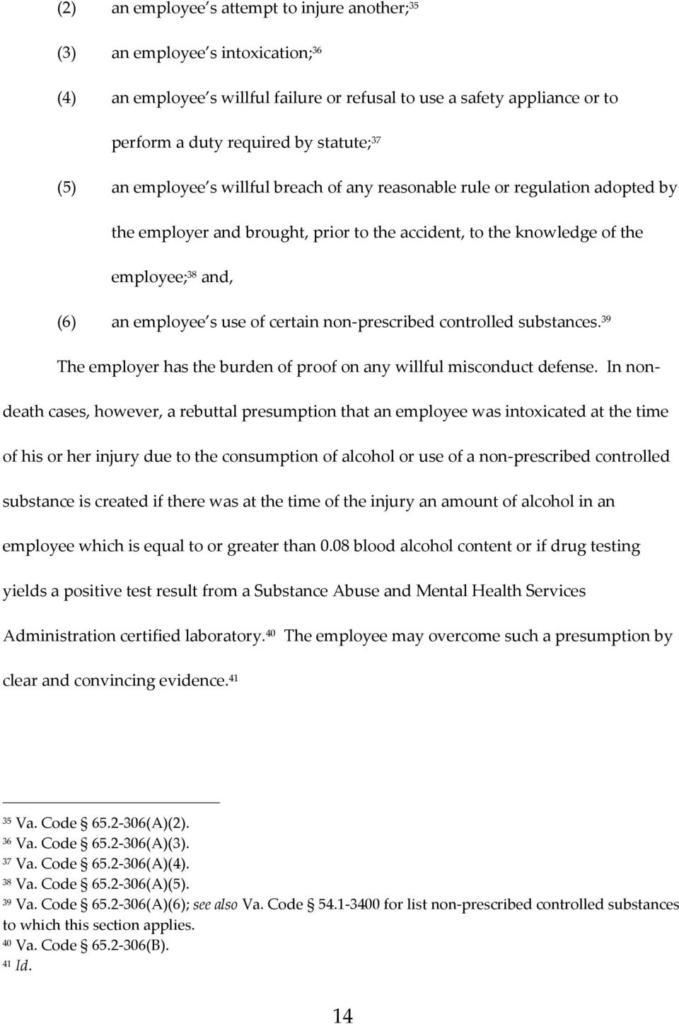 certain non-prescribed controlled substances. 39 The employer has the burden of proof on any willful misconduct defense.