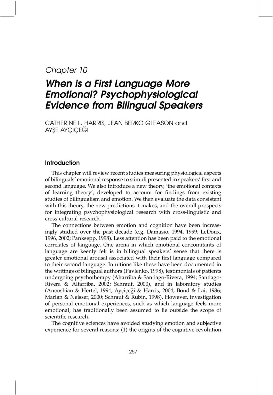 first and second language. We also introduce a new theory, the emotional contexts of learning theory, developed to account for findings from existing studies of bilingualism and emotion.