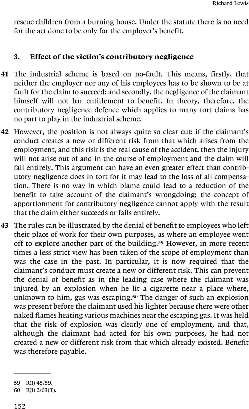 This means, firstly, that neither the employer nor any of his employees has to be shown to be at fault for the claim to succeed; and secondly, the negligence of the claimant himself will not bar