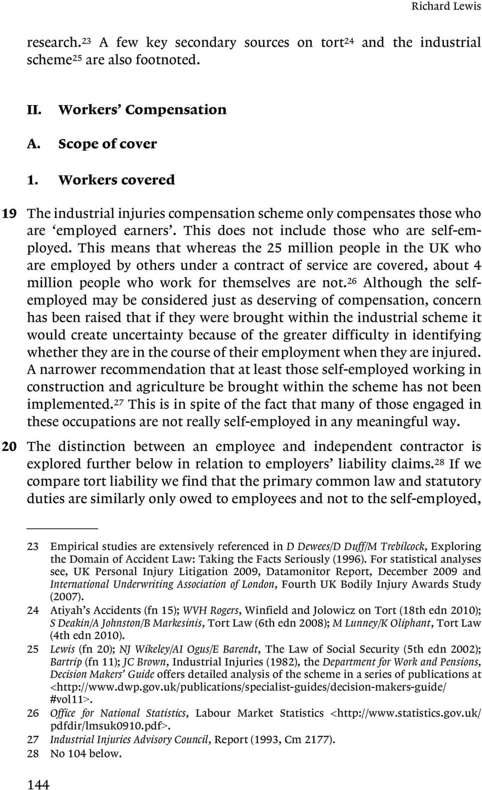 This means that whereas the 25 million people in the UK who are employed by others under a contract of service are covered, about 4 million people who work for themselves are not.
