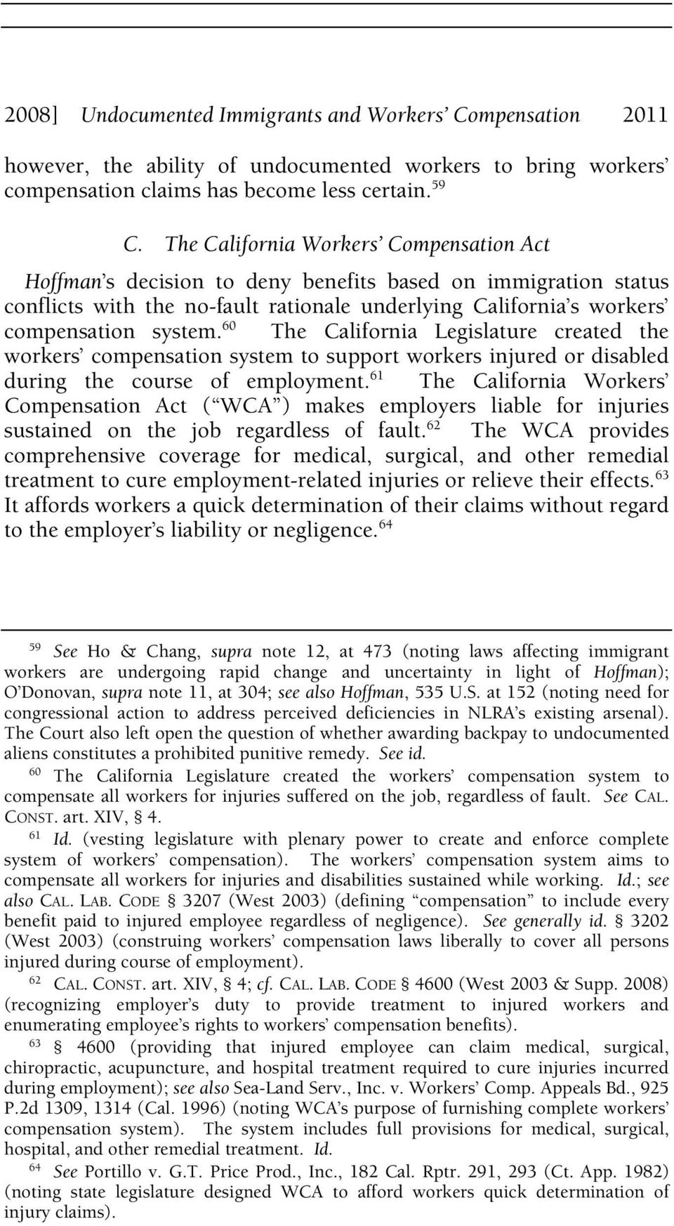 60 The California Legislature created the workers compensation system to support workers injured or disabled during the course of employment.