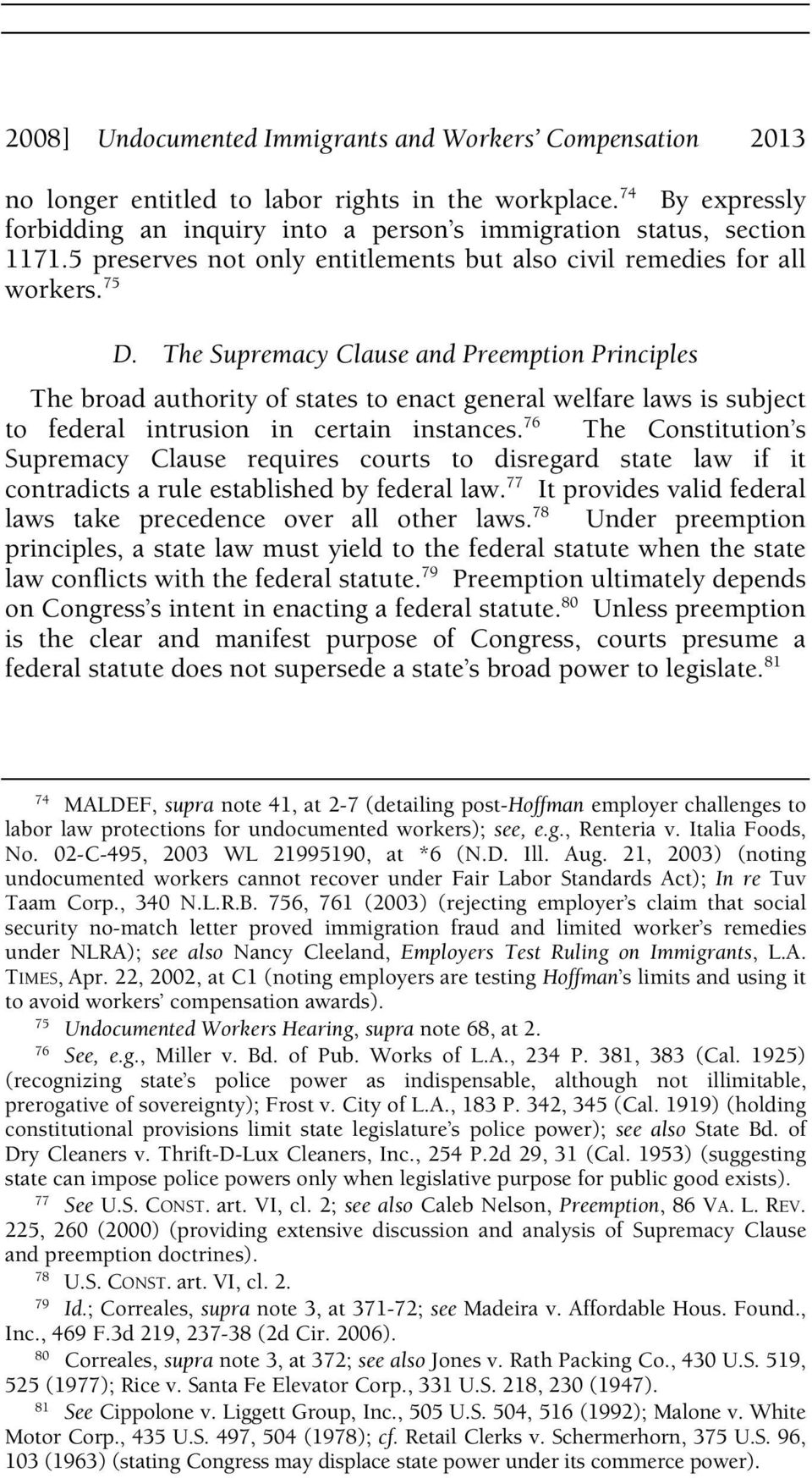 The Supremacy Clause and Preemption Principles The broad authority of states to enact general welfare laws is subject to federal intrusion in certain instances.