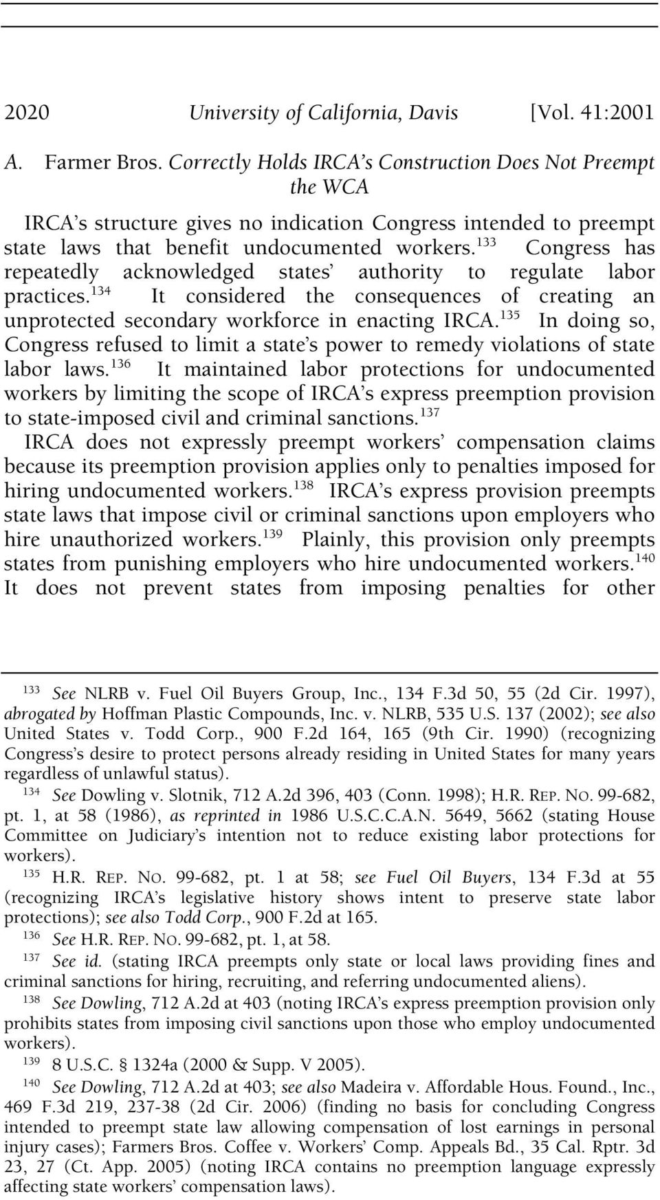 133 Congress has repeatedly acknowledged states authority to regulate labor practices. 134 It considered the consequences of creating an unprotected secondary workforce in enacting IRCA.