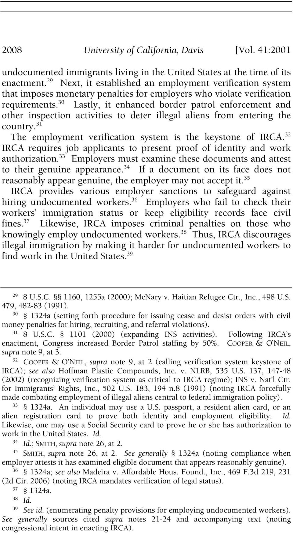 30 Lastly, it enhanced border patrol enforcement and other inspection activities to deter illegal aliens from entering the country. 31 The employment verification system is the keystone of IRCA.